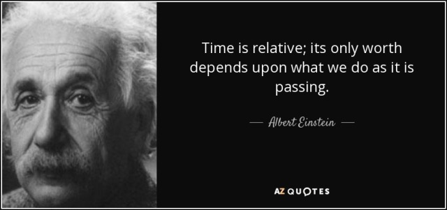 quote-time-is-relative-its-only-worth-depends-upon-what-we-do-as-it-is-passing-albert-einstein-85-59-27